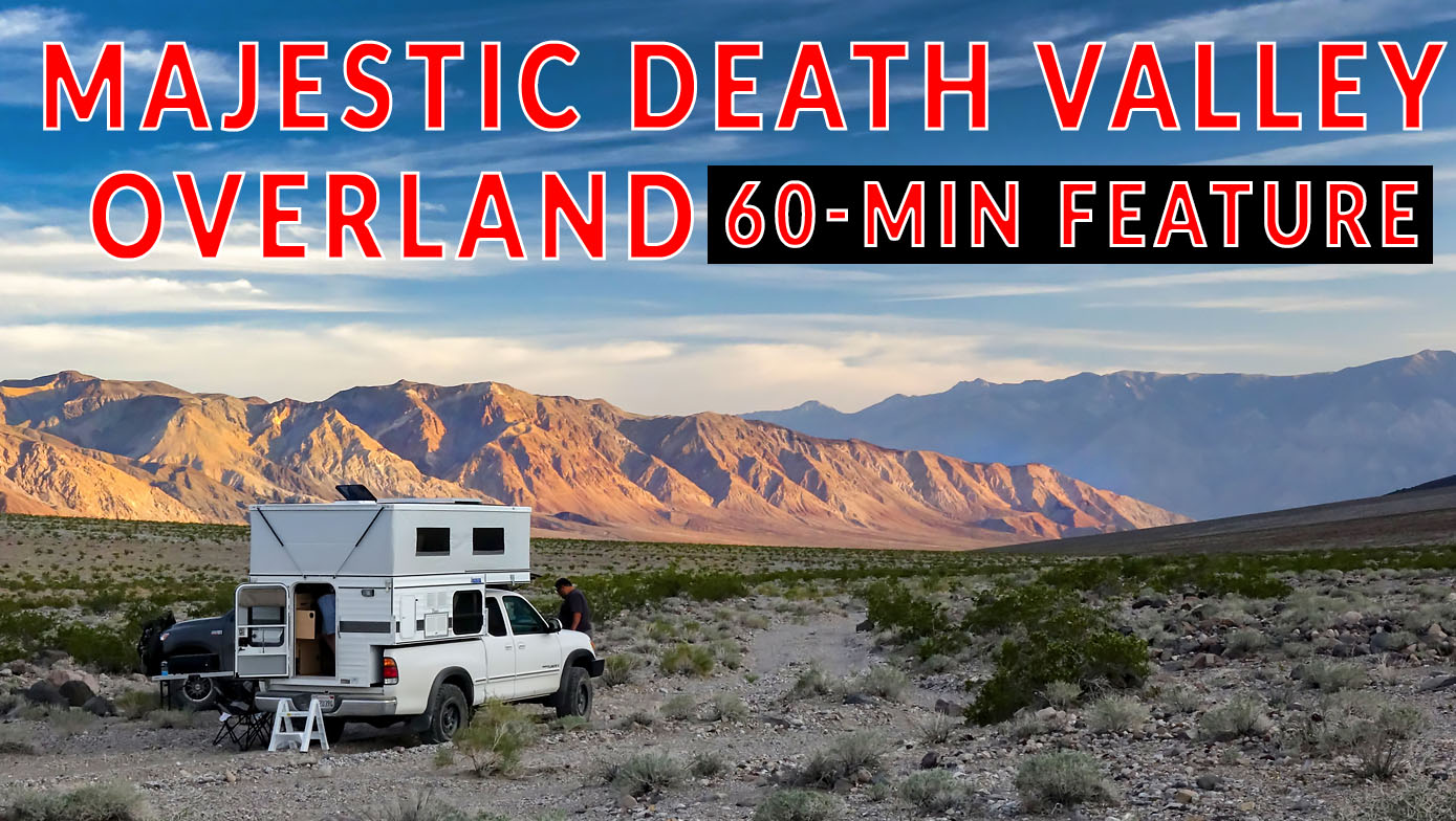 DEATH VALLEY CALIFORNIA OVERLAND BY 4WD CAMPER. FEATURE-LENGTH | 4xOverland