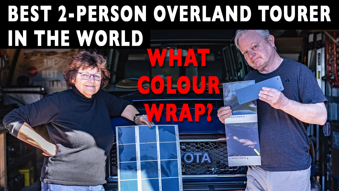 CHOOSING THE WRAP COLOUR   BUILDING THE BEST 2-PERSON OVERLAND TOURER IN THE WORLD   4xOverland